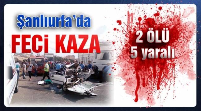 Şanlıurfa'da yollar kan gölüne döndü 2 ölü, 5 yaralı