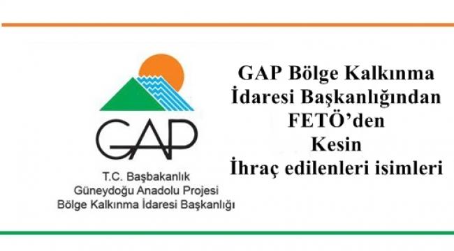 GAP Bölge Kalkınma İdaresi Başkanlığı FETÖ'den İhraç edilenleri isimleri
