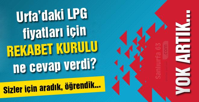 Rekabet Kurulu LPG Fiyatları konusunda Urfalılara ne diyor?