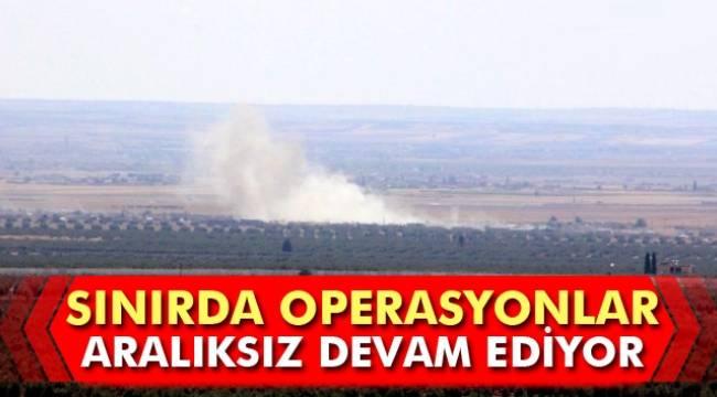 Sınırda operasyonlar devam ediyor