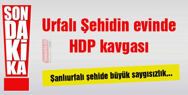 Şanlıurfalı Şehidin evinde HDP kavgası