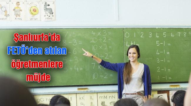 Urfa'da FETÖ'den atılan öğretmenlere müjde
