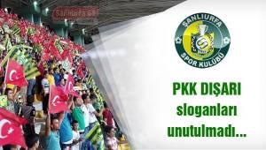 Urfasporlular PKK Dışarı sloganlarını unutmadı