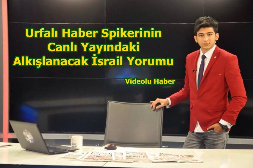 Urfalı Spikerden Alkışlanacak İsrail Yorumu