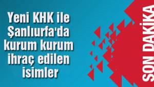 Yeni KHK ile Urfa'da İhraç edilen isimler