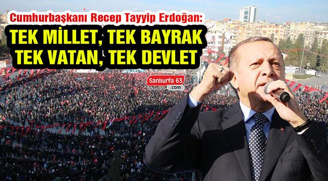 Erdoğan: Tek millet, Tek Bayrak, Tek vatan, Tek devlet