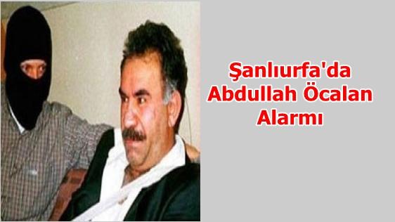 Urfa'da Abdullah Öcalan Alarmı