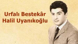 Urfalı Bestekar Halil Uyanıkoğlu
