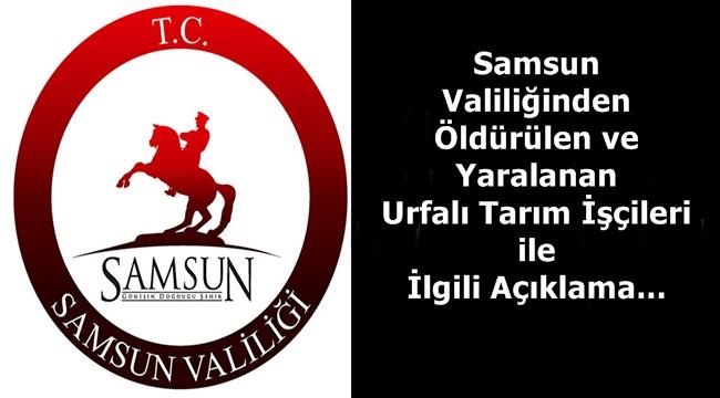Samsun'da saldırıya uğrayan Urfalı Tarım İşçileri ile İlgili Açıklama Geldi