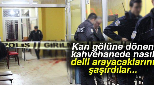 Polis ekipleri, kan gölüne dönen kahvehanede delil aradı