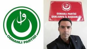 Osmanlı Partisi Şanlıurfa İl Başkanı Belli Oldu