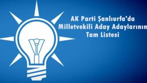 AK Parti Şanlıurfa Aday Adaylarının Tam Listesi