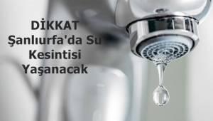 Şanlıurfa'da Su Kesintisi Yaşanacak
