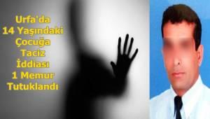 Şanlıurfa'da Taciz İddiası, 1 Memur Tutuklandı