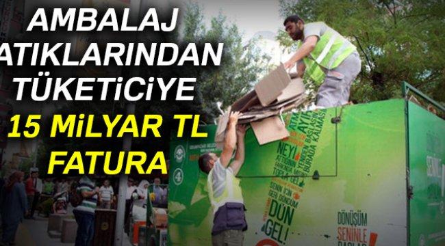 Ambalaj atıkları tüketiciye 15 milyar TL fatura çıkarabilir