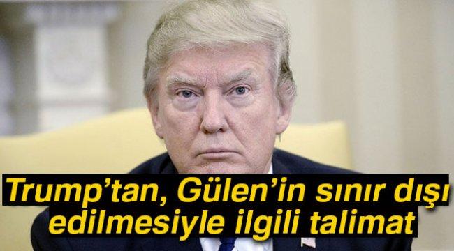 Trump'tan Gülen'in Sınır Dışı Edilmesiyle İlgili Talimat