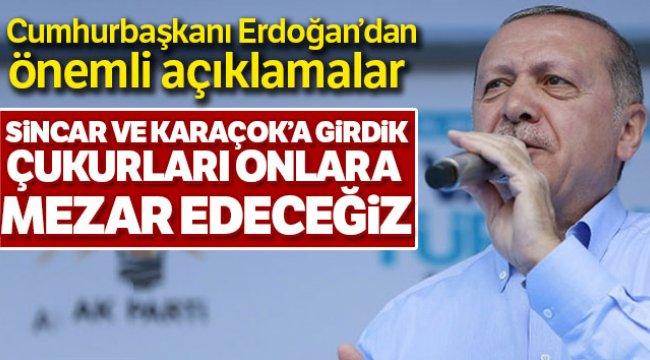 Cumhurbaşkanı Erdoğan Çukurları Kendilerine Mezar Edeceğiz