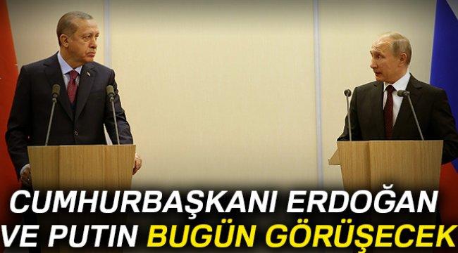 Erdoğan ve Putin bugün görüşecek