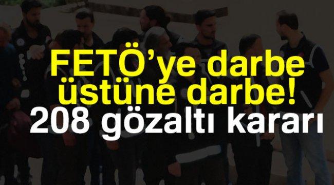 FETÖ'ye darbe üstüne darbe 208 gözaltı kararı