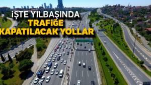 İstanbul'da Yılbaşında bu yollar trafiğe kapatılacak