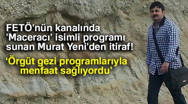 Maceracı Murat Yeni'den İtiraf
