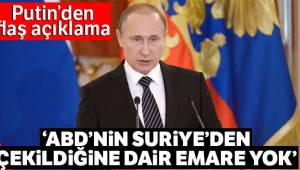 Putin ABD'nin Suriye'den Çekildiğine Dair Emare Yok
