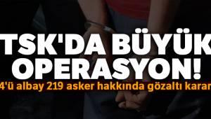 TSK'da 4'ü albay 219 asker hakkında gözaltı kararı