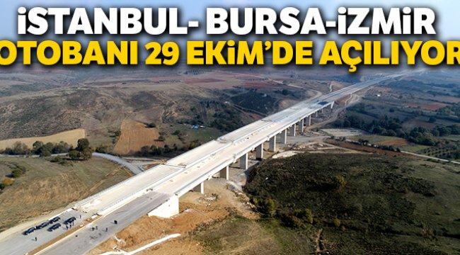 İstanbul-Bursa-İzmir otobanı 29 Ekim'de açılıyor