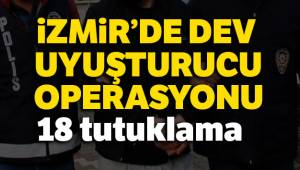 İzmir'deki uyuşturucu operasyonunda 18 tutuklama
