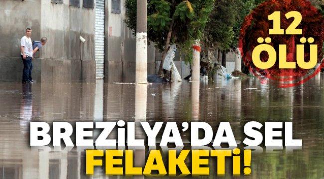 Brezilya'da sel felaketi 12 ölü