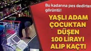 Yaşlı adam çocuktan düşen 100 lirayı alıp kaçtı