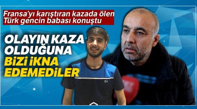 Fransa'yı karıştıran kazada ölen Türk gencin babası konuştu