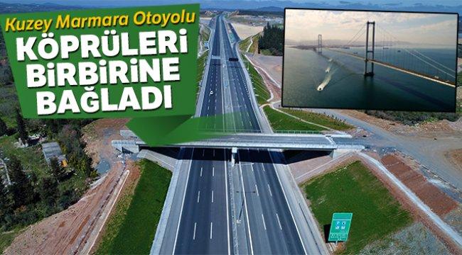 Kuzey Marmara Otoyolu Köprüleri birbirine bağladı