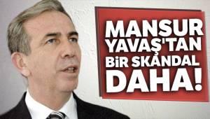 Mansur Yavaş'tan bir skandal daha