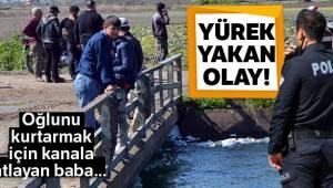 Oğlunu kurtarmak için kanala atlayan baba suda kayboldu