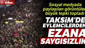 Taksim'de eylemcilerden, ezana saygısızlık