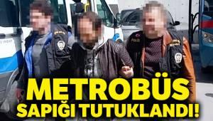 Metrobüs sapığı tutuklandı