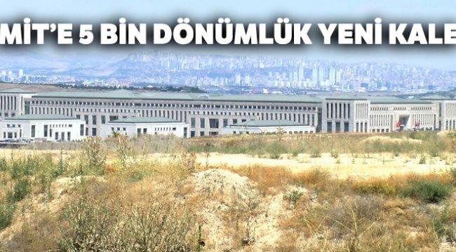 MİT'e 5 bin dönümlük yeni kale