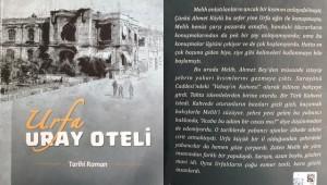 Urfa Uray Oteli Tarihi Romanına Yoğun İlgi