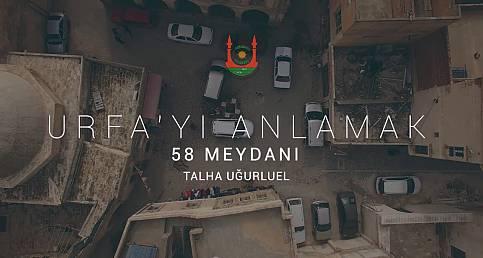 Urfa'yı Anlamak - 58 Meydanı