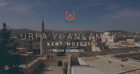 Urfa'yı Anlamak - Kent Muzesi